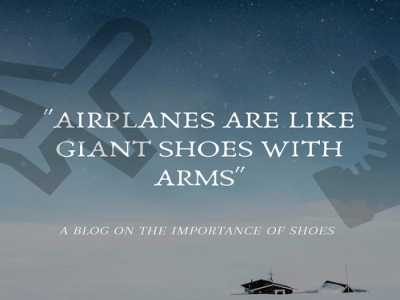 """AIRPLANES ARE LIKE GIANT SHOES WITH ARMS!"""